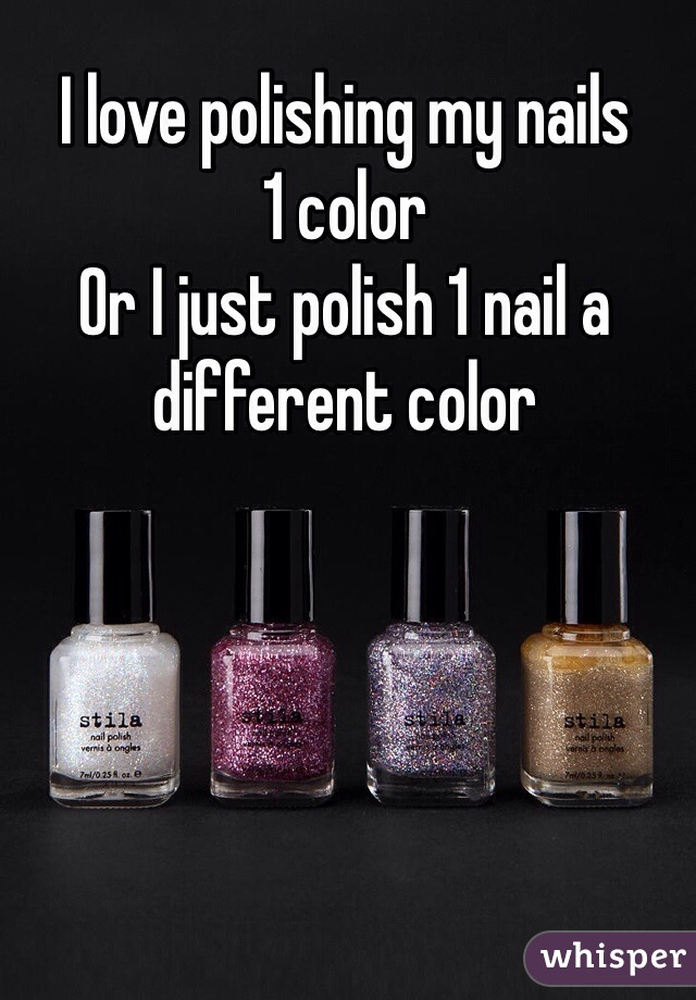 I love polishing my nails 1 color  Or I just polish 1 nail a different color