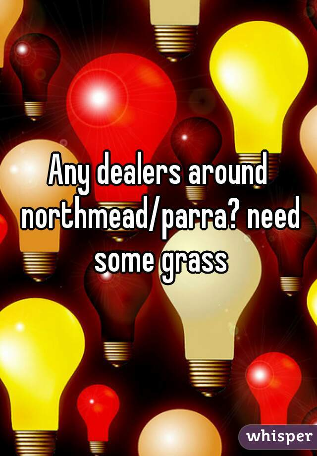 Any dealers around northmead/parra? need some grass