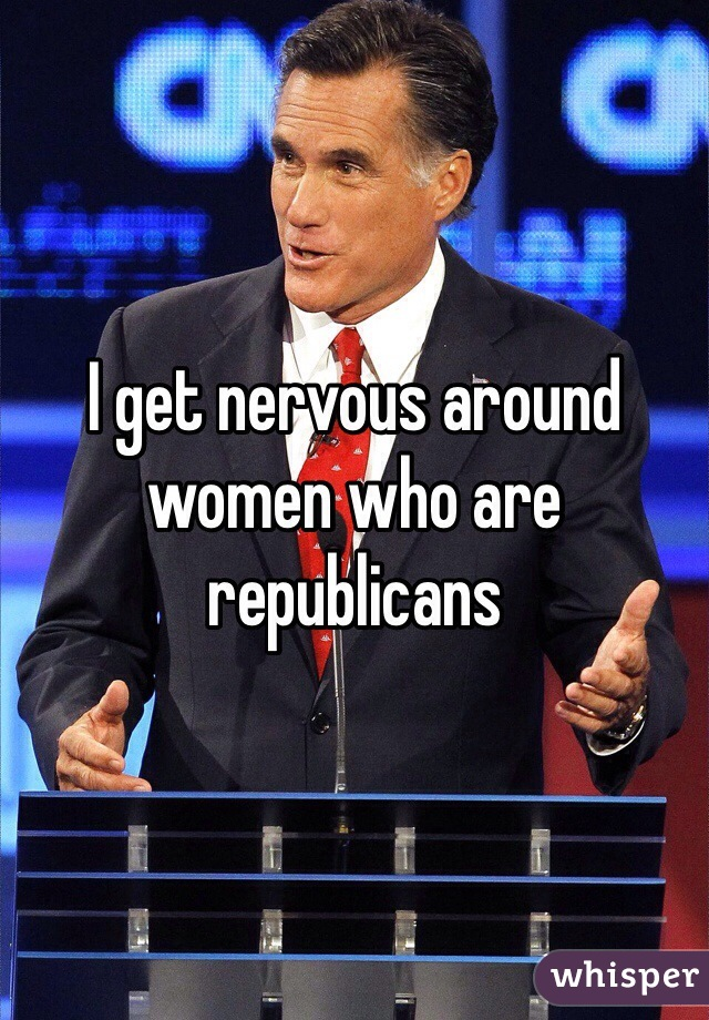 I get nervous around women who are republicans