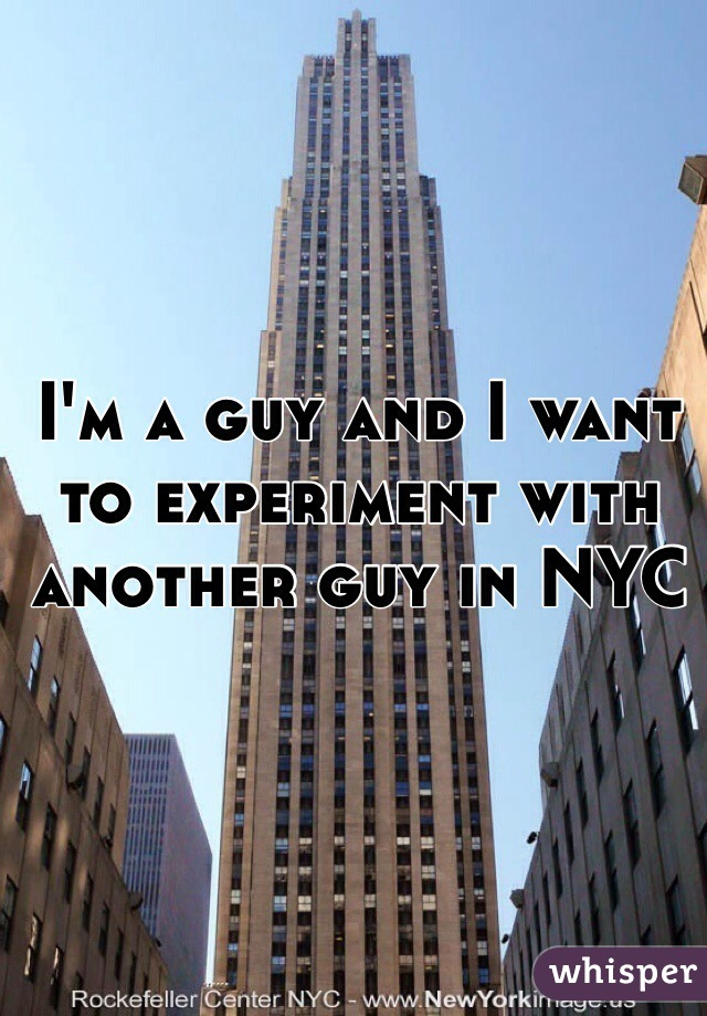 I'm a guy and I want to experiment with another guy in NYC