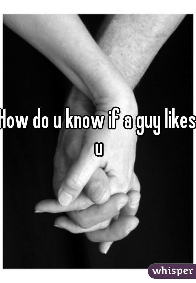 How do u know if a guy likes u