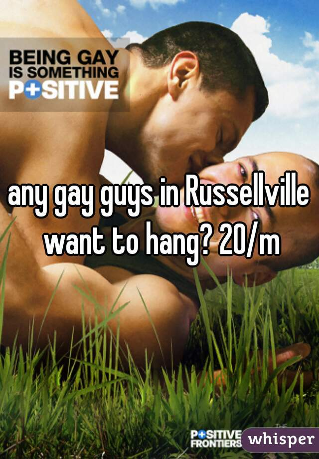 any gay guys in Russellville want to hang? 20/m