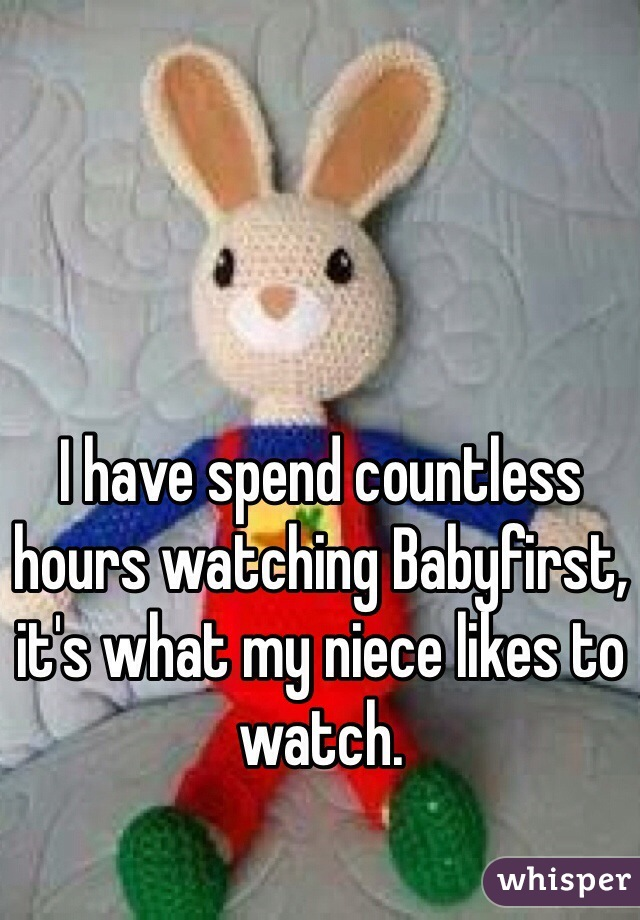 I have spend countless hours watching Babyfirst, it's what my niece likes to watch.