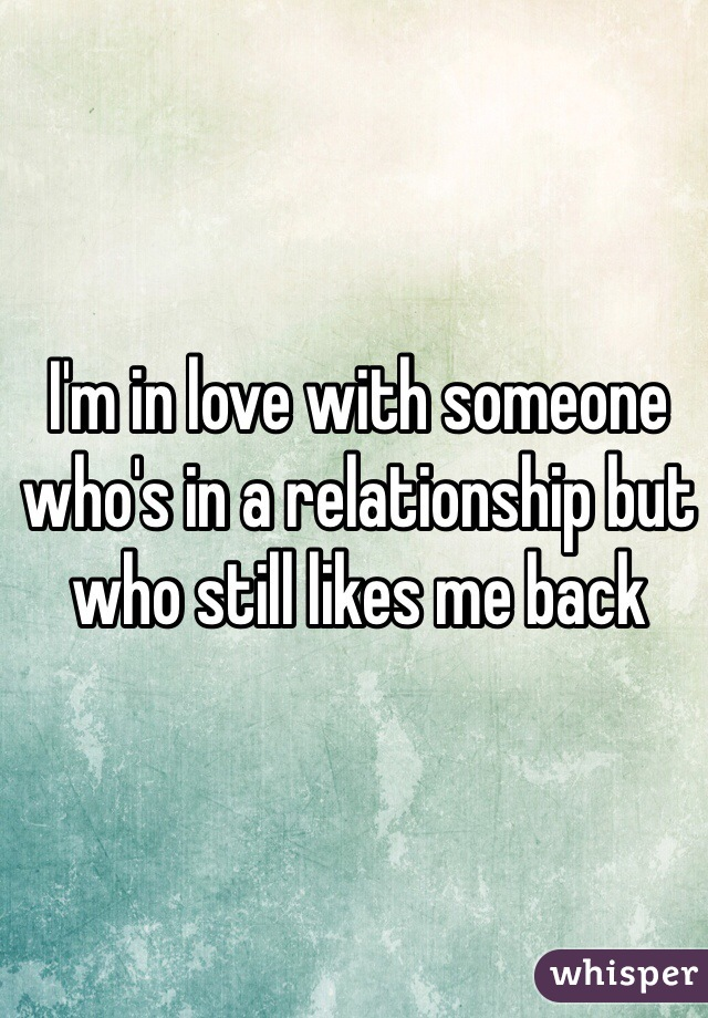 I'm in love with someone who's in a relationship but who still likes me back