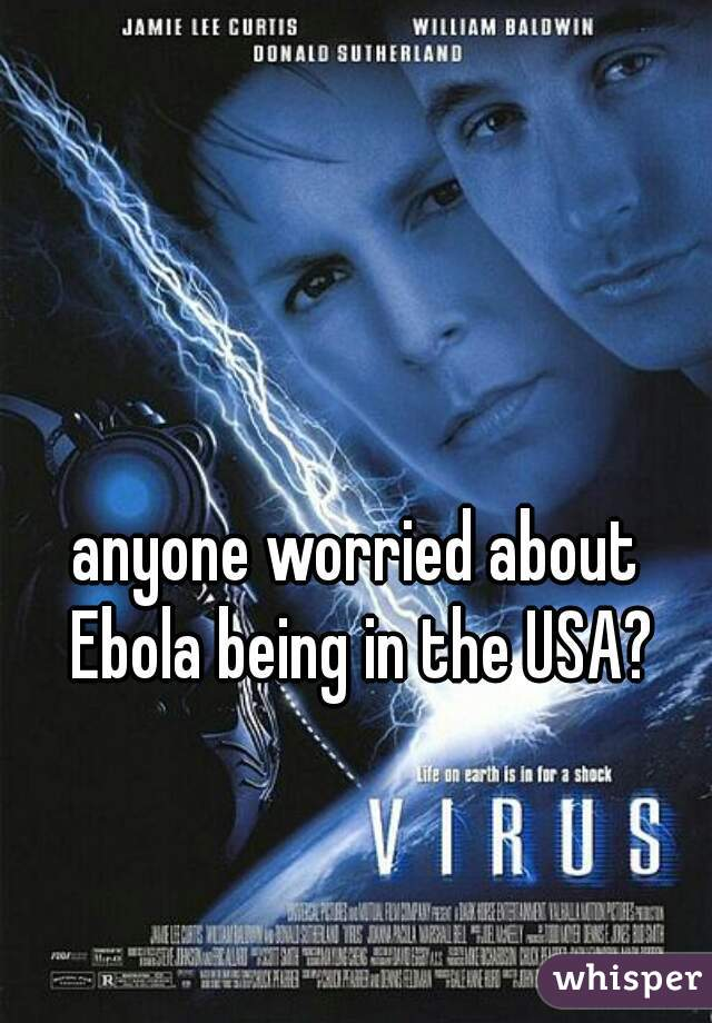 anyone worried about Ebola being in the USA?