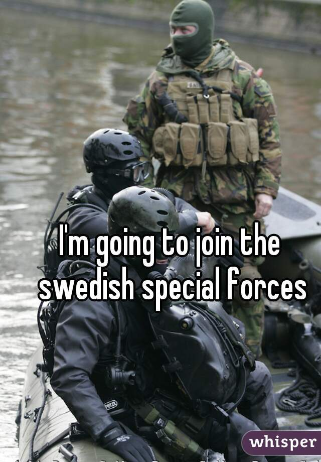 I'm going to join the swedish special forces