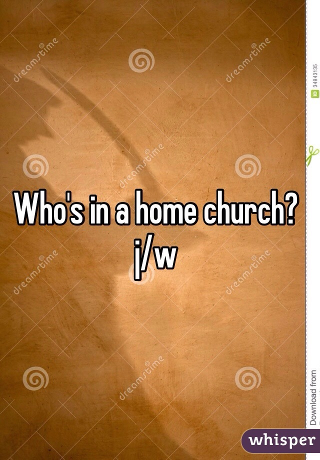 Who's in a home church? j/w