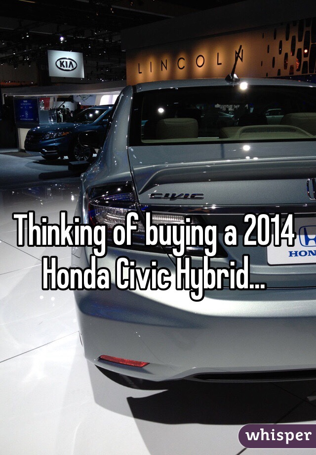 Thinking of buying a 2014 Honda Civic Hybrid...