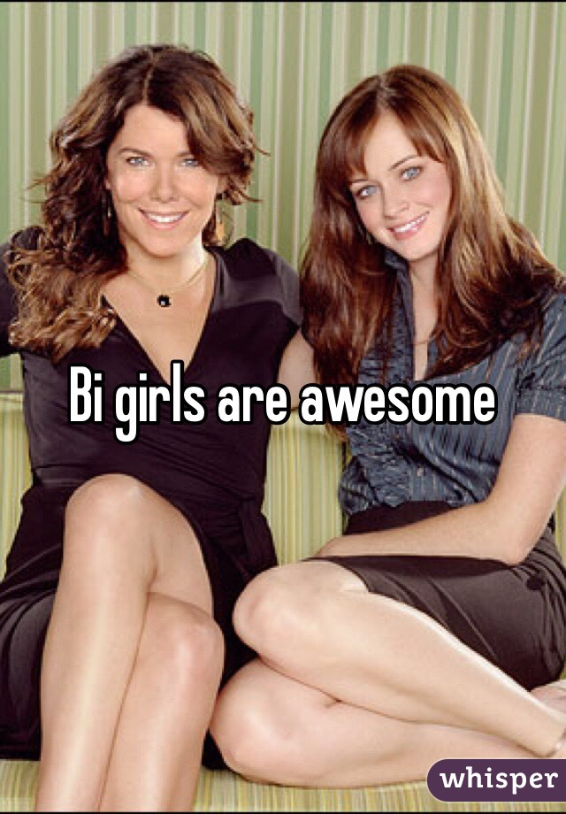 Bi girls are awesome