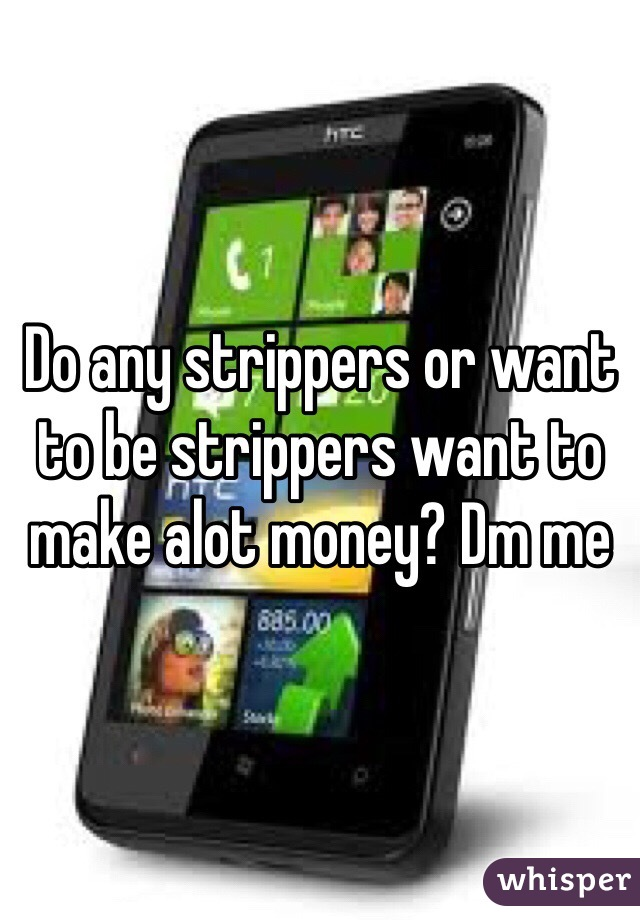 Do any strippers or want to be strippers want to make alot money? Dm me