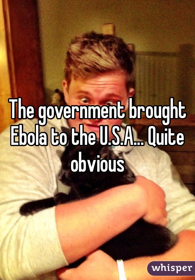 The government brought Ebola to the U.S.A... Quite obvious