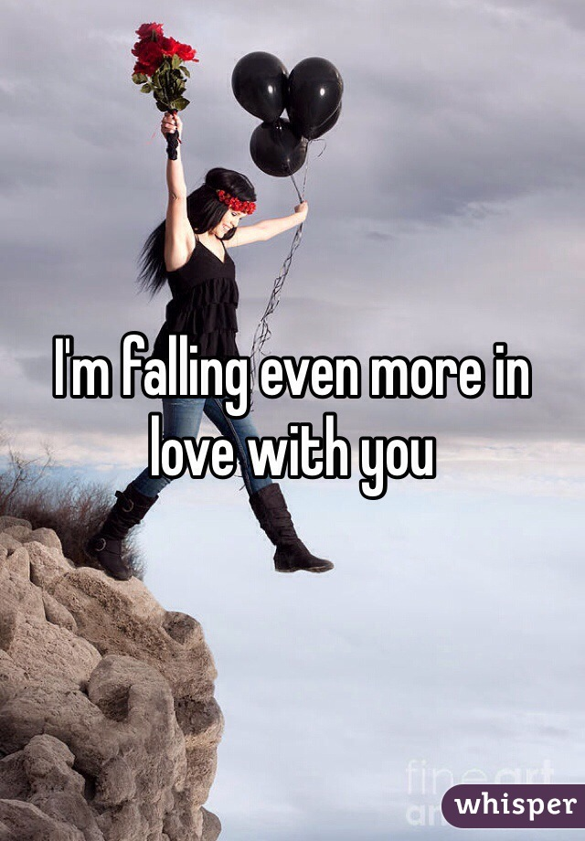 I'm falling even more in love with you