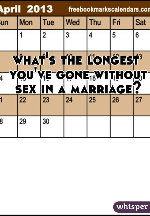 what's the longest you've gone without sex in a marriage?