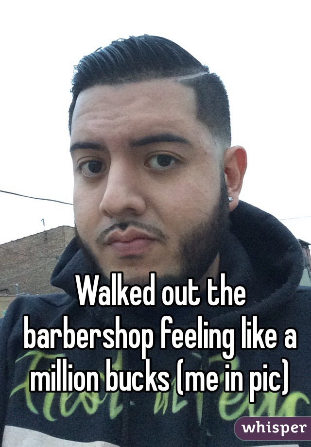 Walked out the barbershop feeling like a million bucks (me in pic)