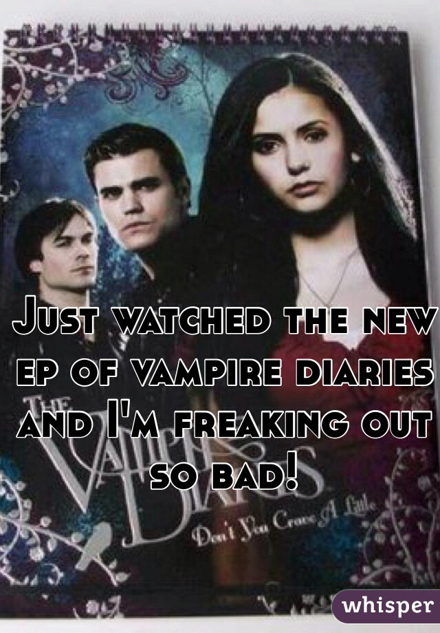 Just watched the new ep of vampire diaries and I'm freaking out so bad!