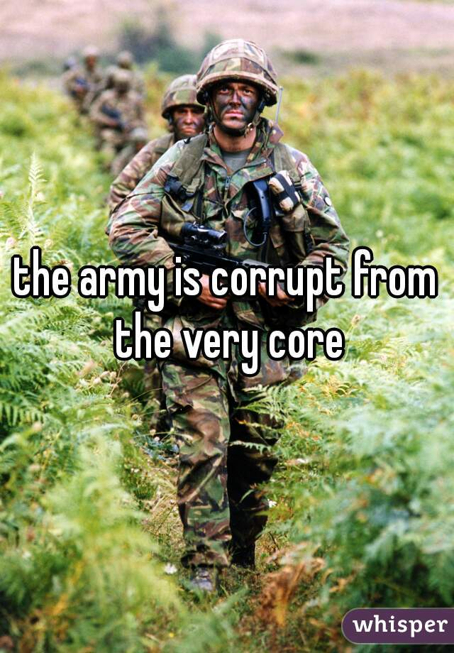 the army is corrupt from the very core