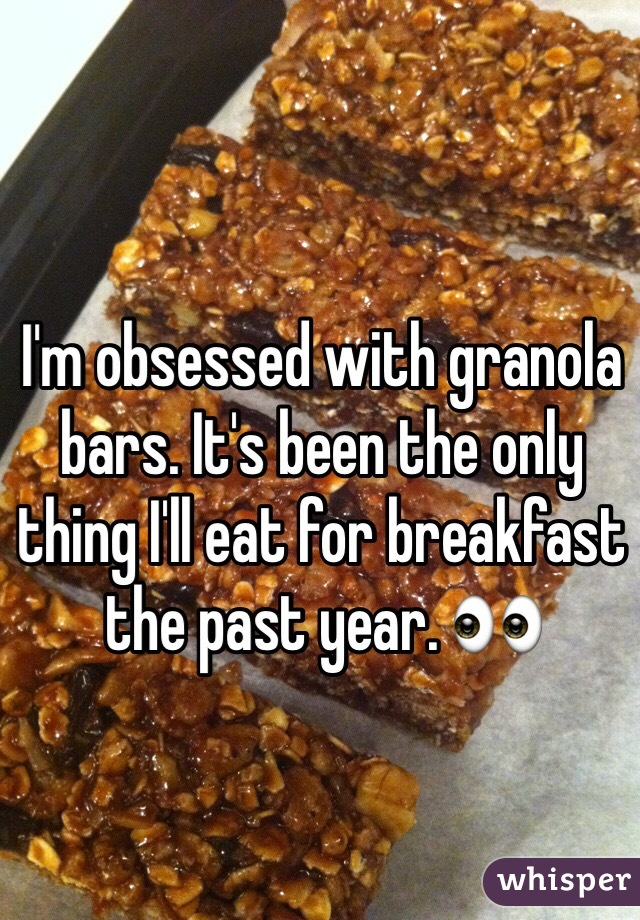 I'm obsessed with granola bars. It's been the only thing I'll eat for breakfast the past year. 👀