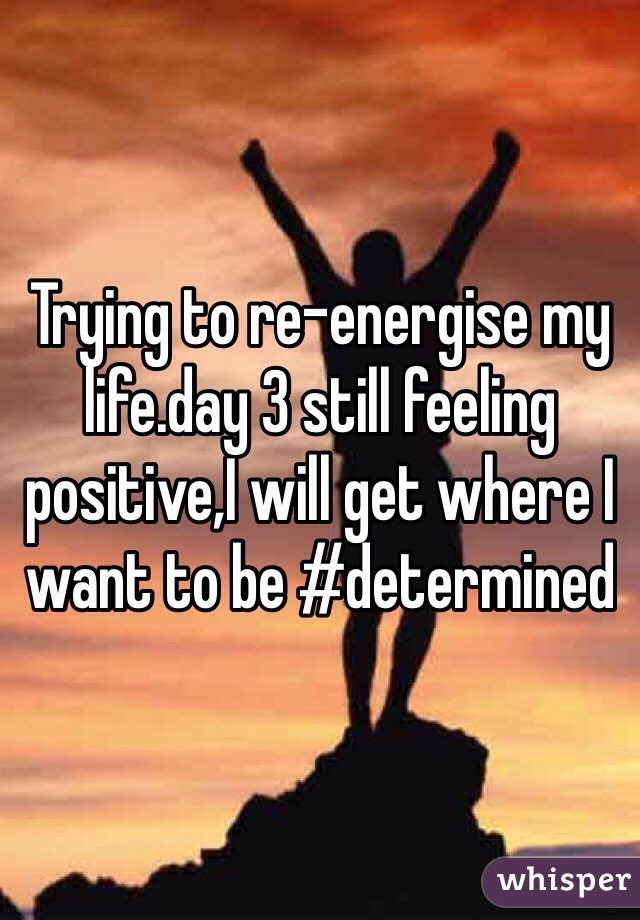 Trying to re-energise my life.day 3 still feeling positive,I will get where I want to be #determined