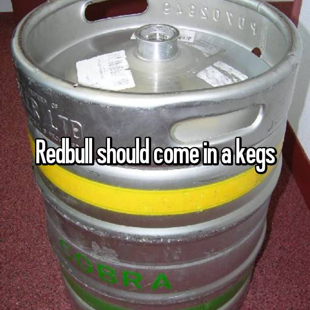 Redbull should come in a kegs