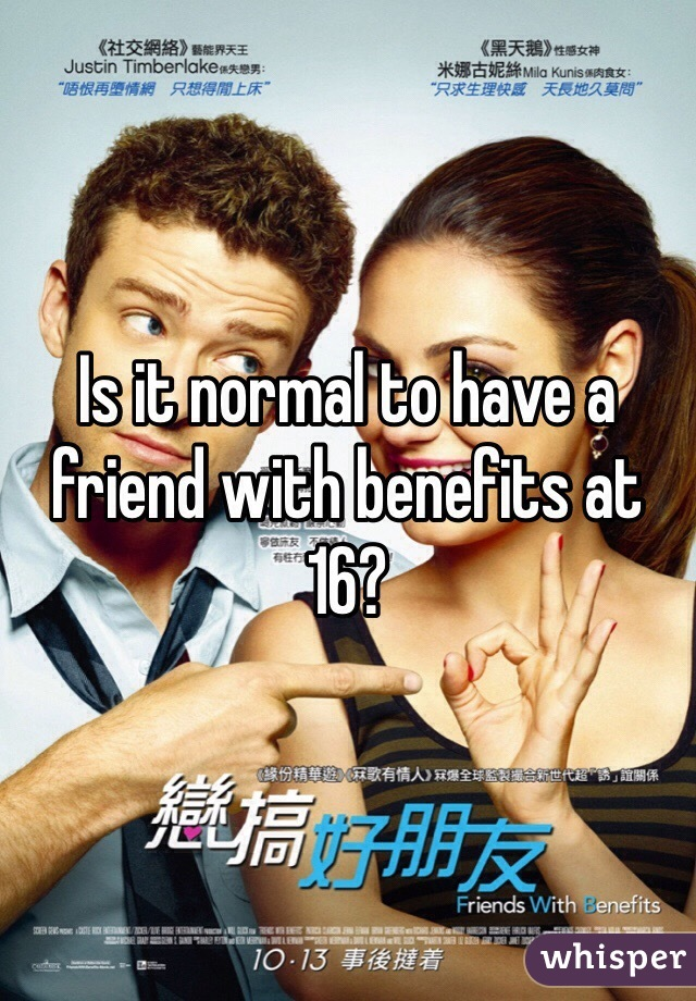 Is it normal to have a friend with benefits at 16?