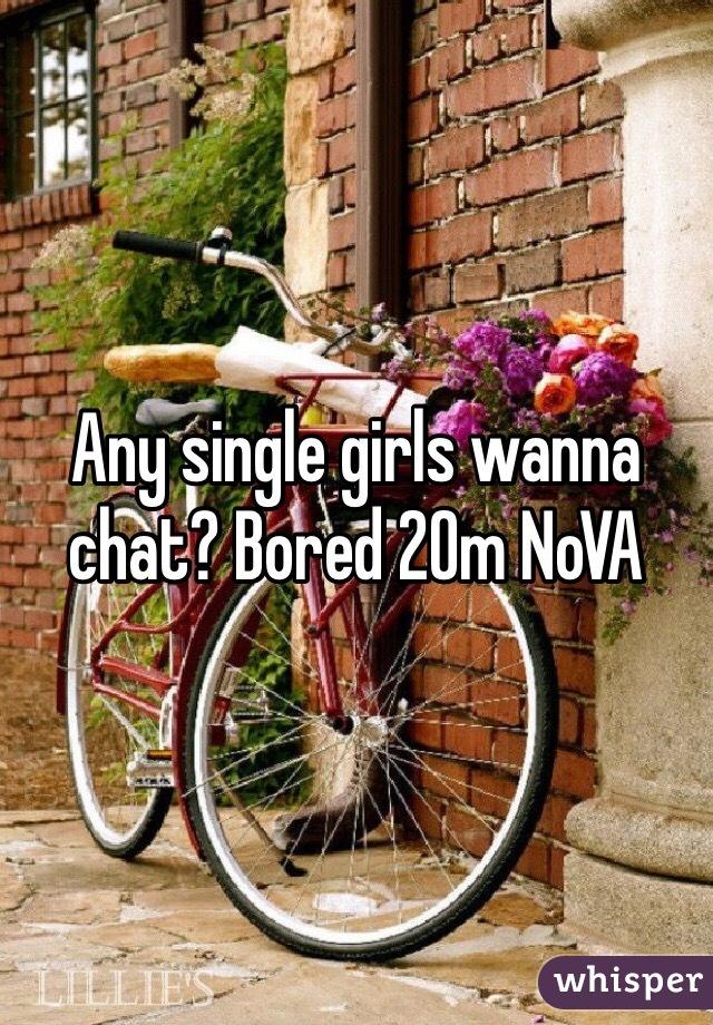 Any single girls wanna chat? Bored 20m NoVA