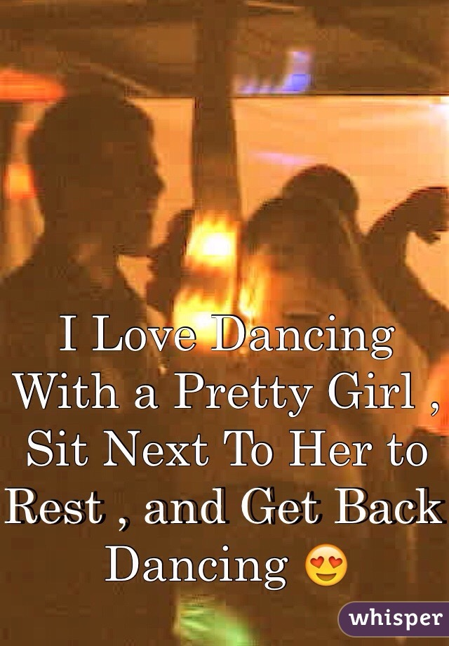 I Love Dancing With a Pretty Girl , Sit Next To Her to Rest , and Get Back Dancing 😍