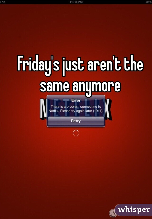 Friday's just aren't the same anymore