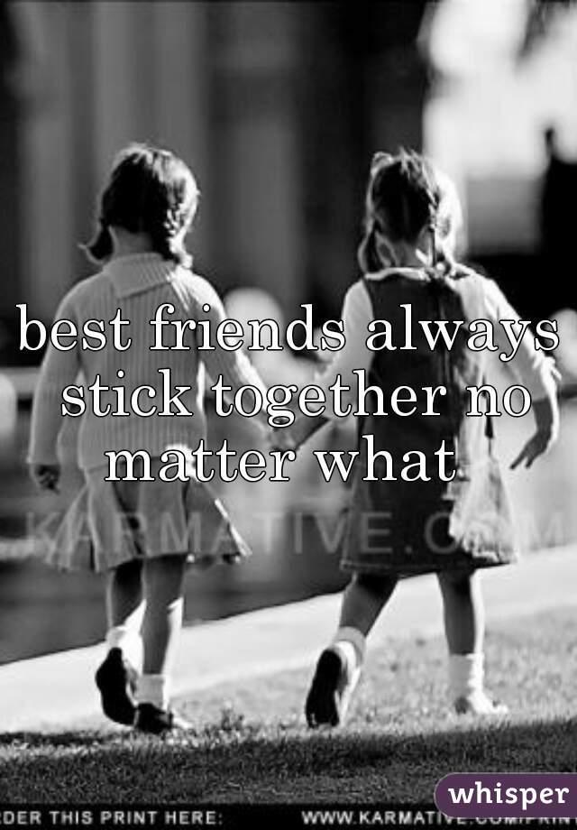 best friends always stick together no matter what