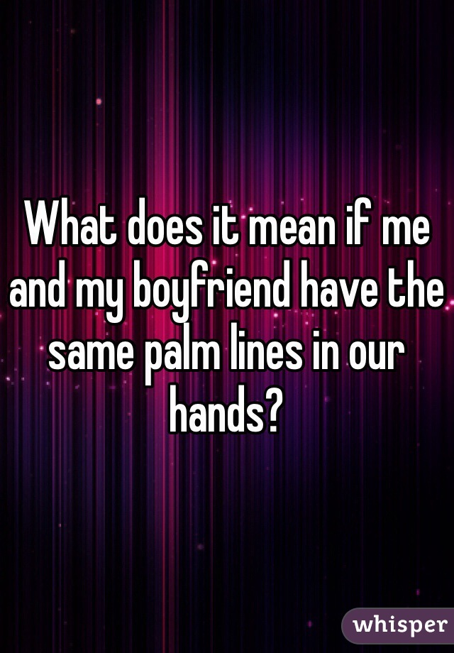 What Does It Mean If Me And My Boyfriend Have The Same Palm Lines In Our