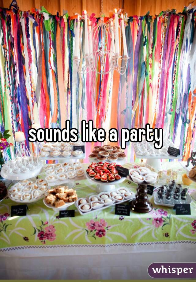sounds like a party