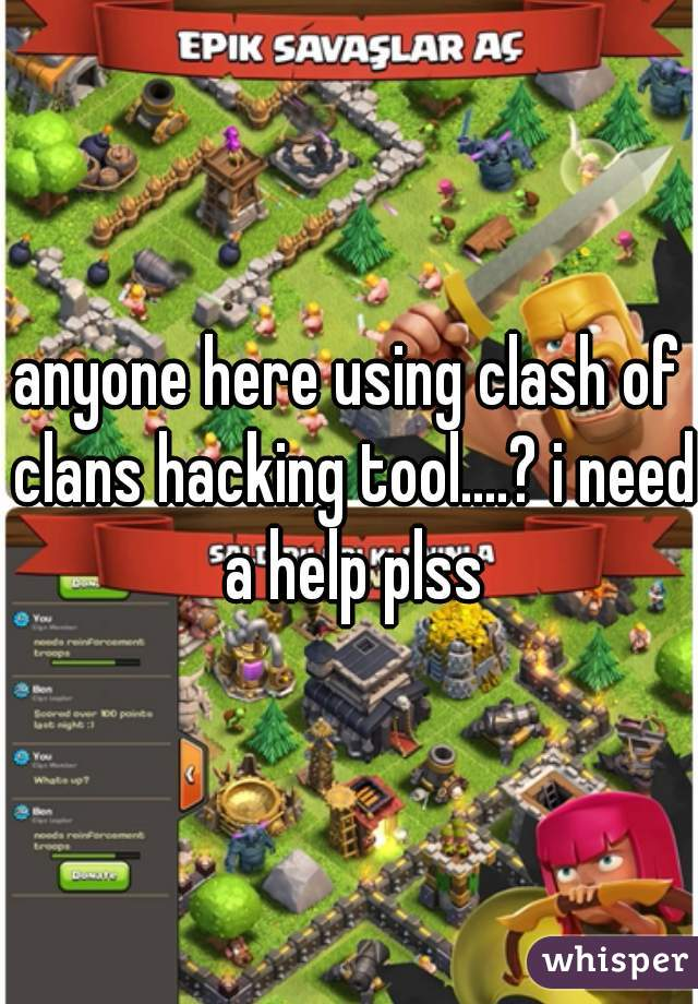 anyone here using clash of clans hacking tool....? i need a help plss