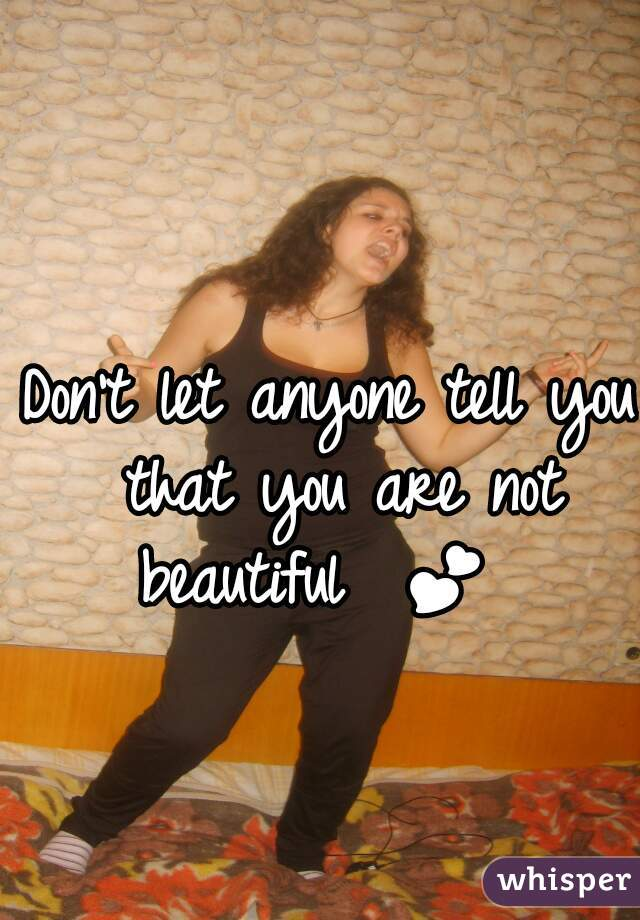 Don't let anyone tell you that you are not beautiful  💕