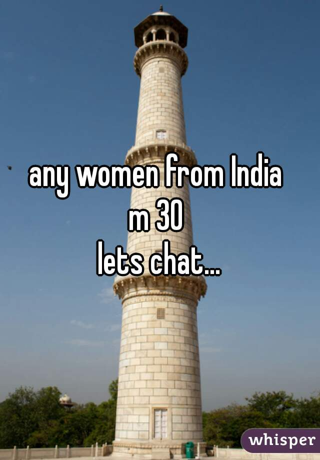 any women from India  m 30  lets chat...