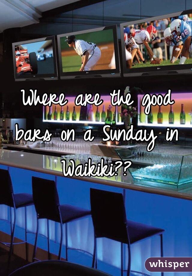Where are the good bars on a Sunday in Waikiki??