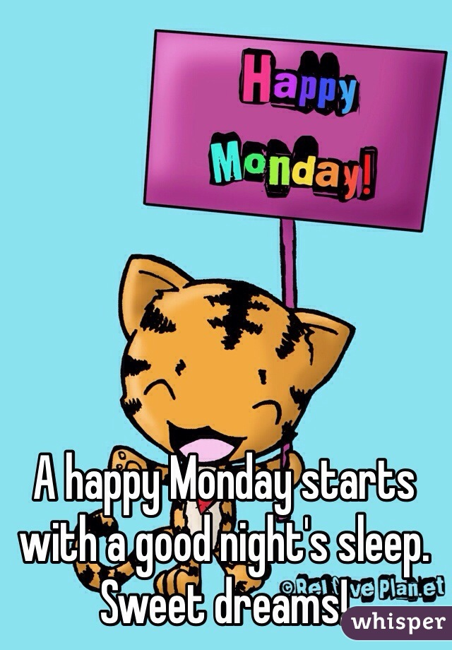 A happy Monday starts with a good night's sleep.  Sweet dreams!