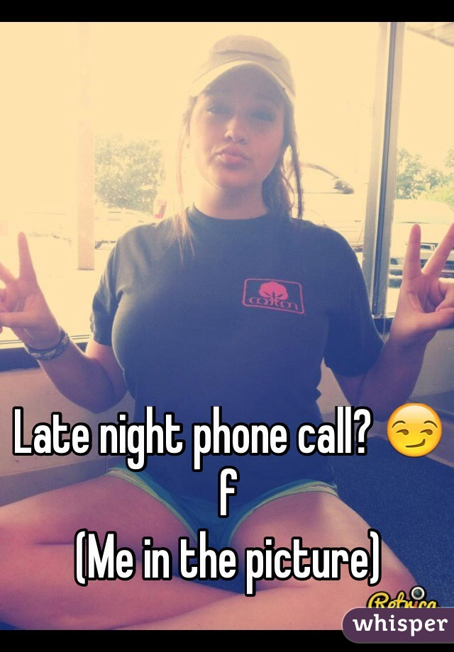 Late night phone call? 😏  f  (Me in the picture)