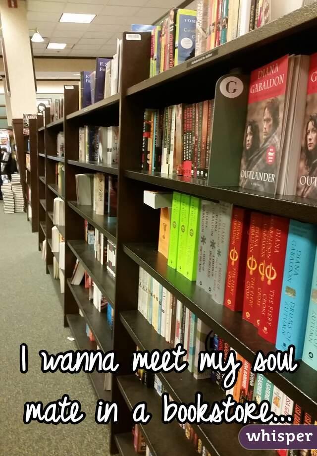 I wanna meet my soul mate in a bookstore...