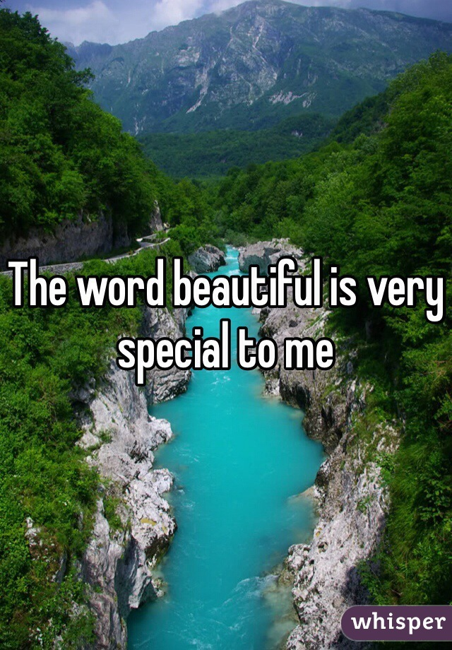The word beautiful is very special to me
