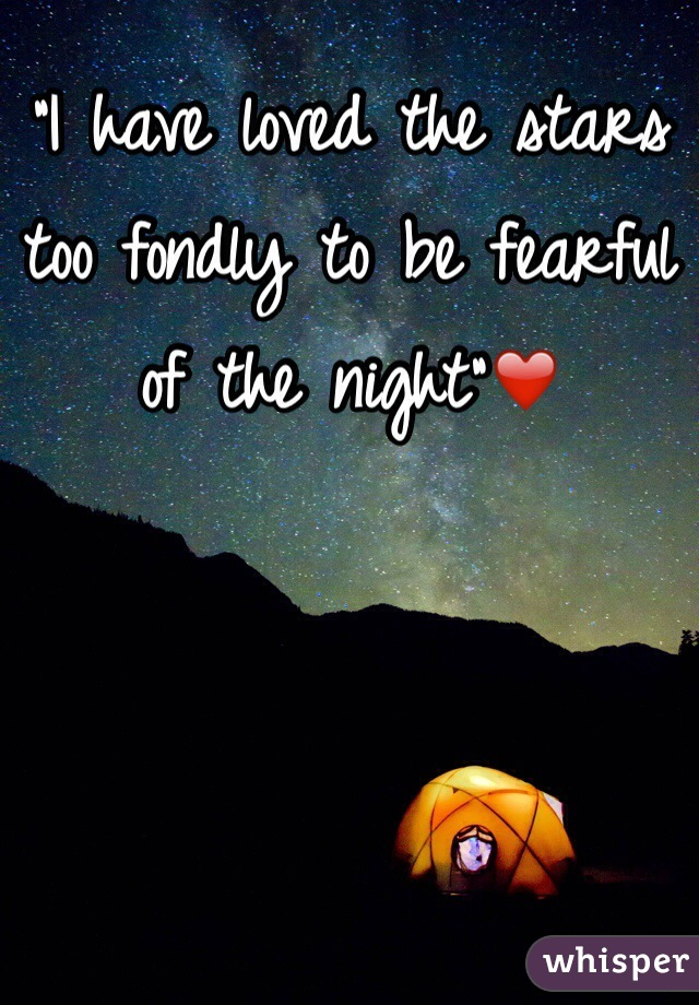 """""""I have loved the stars too fondly to be fearful of the night""""❤️"""