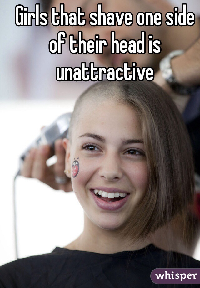 Girls that shave one side of their head is unattractive