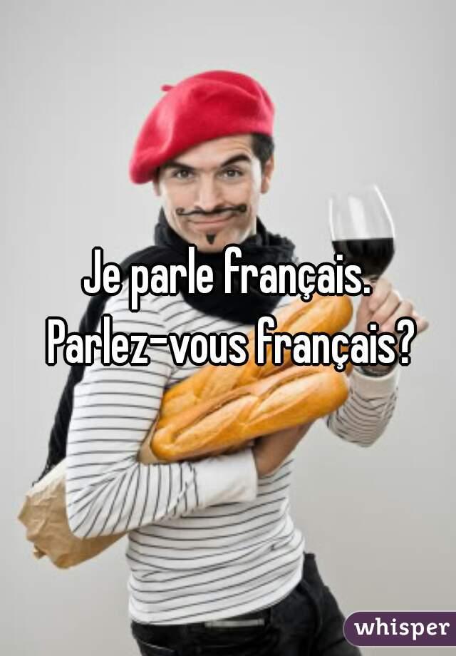 Je parle français. Parlez-vous français?