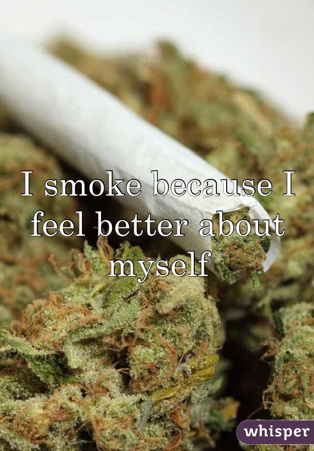I smoke because I feel better about myself