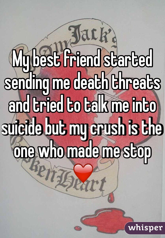 My best friend started sending me death threats and tried to talk me into suicide but my crush is the one who made me stop ❤️