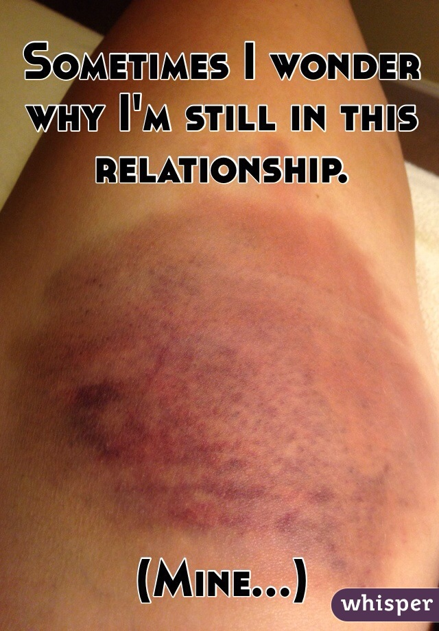 Sometimes I wonder why I'm still in this relationship.        (Mine...)