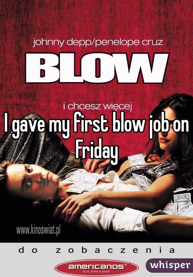I gave my first blow job on Friday