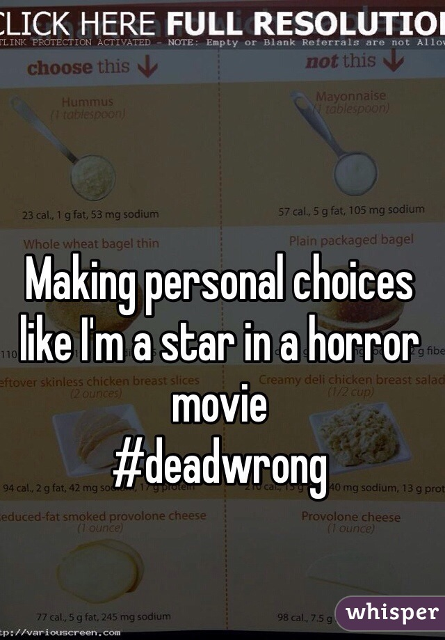 Making personal choices like I'm a star in a horror movie #deadwrong