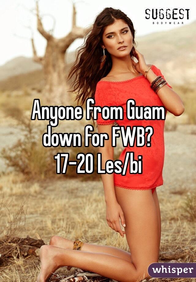 Anyone from Guam  down for FWB?  17-20 Les/bi