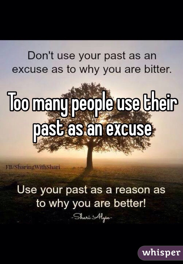 Too many people use their past as an excuse