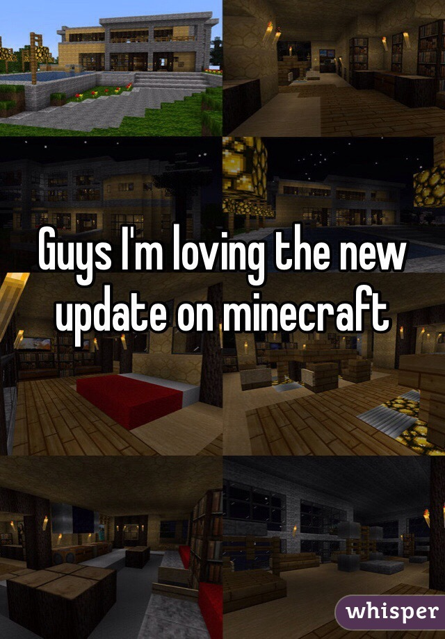 Guys I'm loving the new update on minecraft