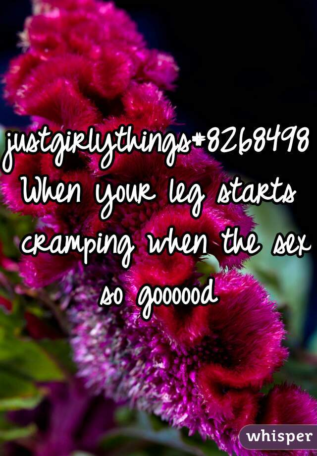 justgirlythings#82684983  When your leg starts cramping when the sex so goooood